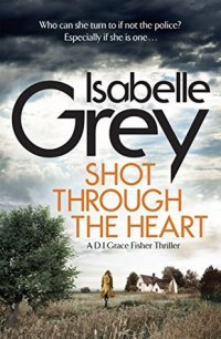 Shot Through the Heart by Isabelle Grey