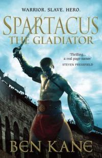 Spartacus the Gladiator by Ben Kane
