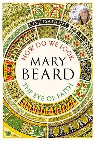 How Do We Look: The Eye Of Faith by Mary Beard