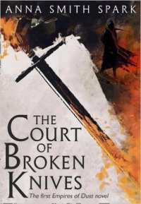 The Court of the Broken Knives by Anna Smith Spark