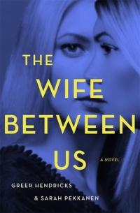 The Wife Between Us by Greer Hendricks and Sarah Pekkane